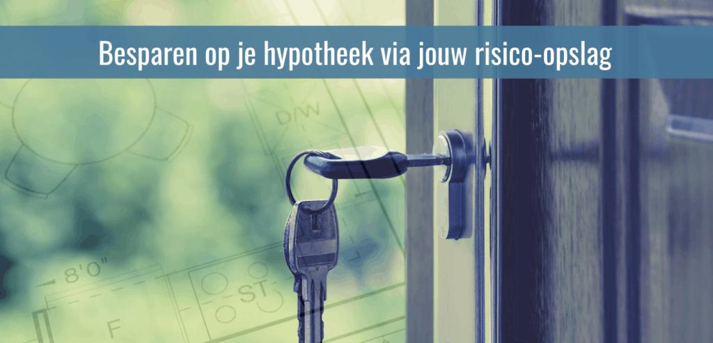 BESPAREN OP JE HYPOTHEEK DOOR LAGERE RISICOOPSLAG