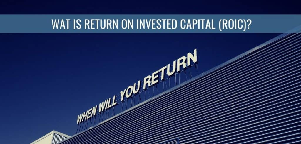 Wat is Return on Invested Capital (ROIC)?